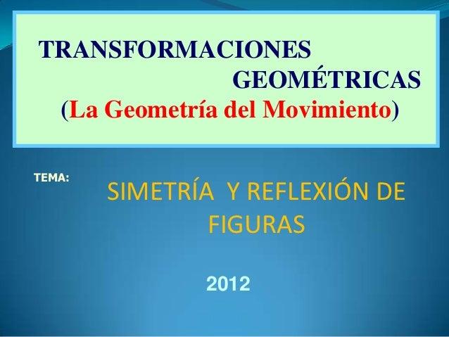 TRANSFORMACIONES                GEOMÉTRICAS (La Geometría del Movimiento)TEMA:        SIMETRÍA Y REFLEXIÓN DE             ...