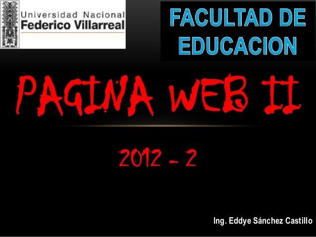 PAGINA WEB II    2012 - 2               Ing. Eddye Sánchez Castillo