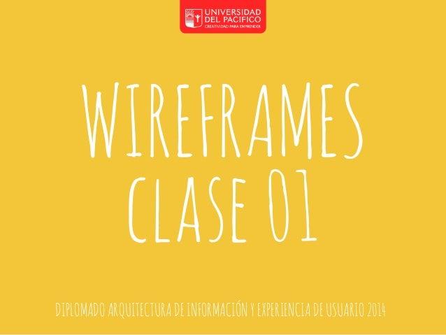 WIREFRAMES  clase 01  DIPLOMADO ARQUITECTURA DE INFORMACIÓN Y EXPERIENCIA DE USUARIO 2014
