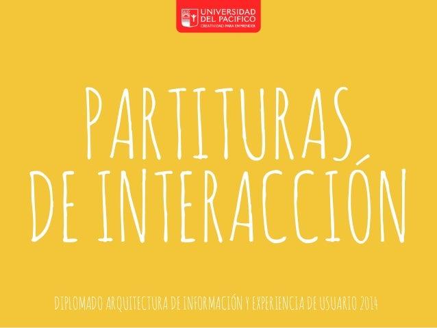 PARTITURAS  DE INTERACCIÓN  DIPLOMADO ARQUITECTURA DE INFORMACIÓN Y EXPERIENCIA DE USUARIO 2014