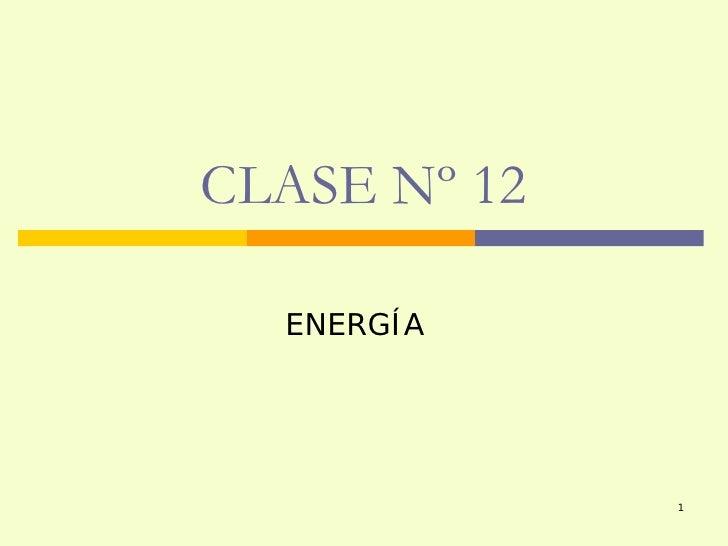 CLASE Nº 12  ENERGÍA              1