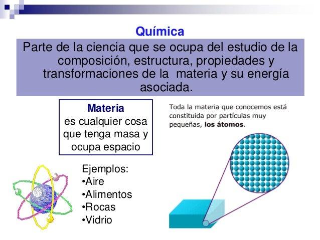 Química Parte de la ciencia que se ocupa del estudio de la composición, estructura, propiedades y transformaciones de la m...
