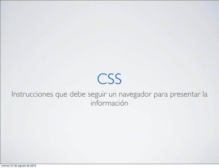 CSS         Instrucciones que debe seguir un navegador para presentar la                                 información     v...