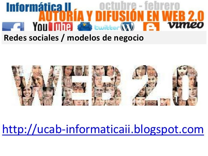 Redes sociales / modelos de negocio<br />http://ucab-informaticaii.blogspot.com<br />