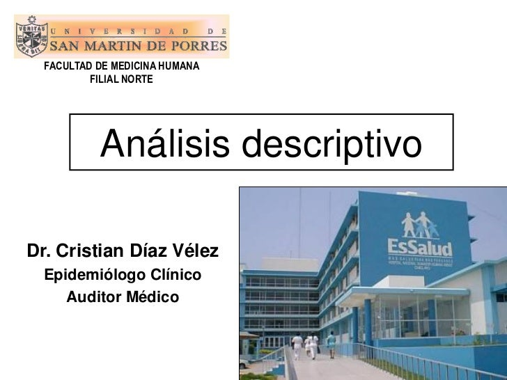 FACULTAD DE MEDICINA HUMANA          FILIAL NORTE           Análisis descriptivoDr. Cristian Díaz Vélez  Epidemiólogo Clín...
