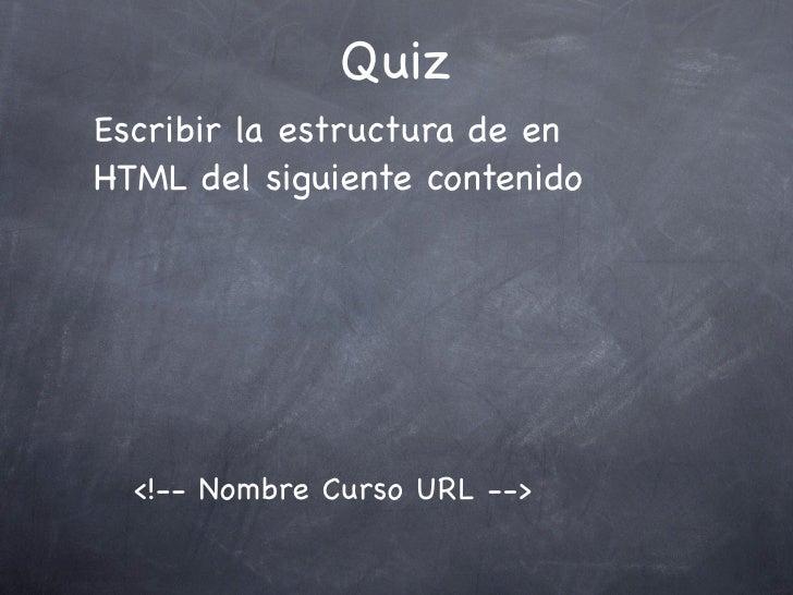 Quiz Escribir la estructura de en HTML del siguiente contenido       <!-- Nombre Curso URL -->