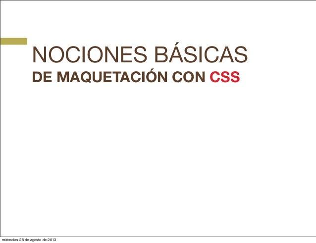 NOCIONES BÁSICAS DE MAQUETACIÓN CON CSS miércoles 28 de agosto de 2013
