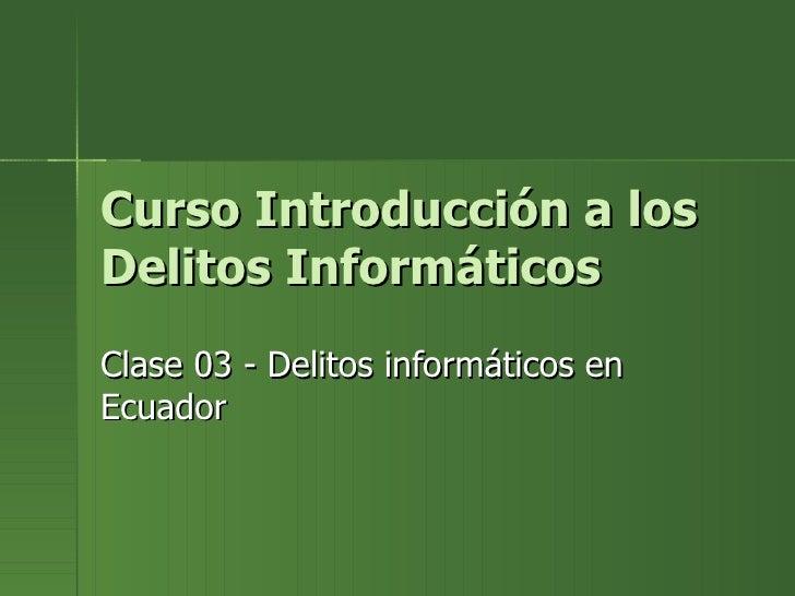 Curso Introducción a los Delitos Informáticos Clase 03 -  Delitos informáticos en Ecuador