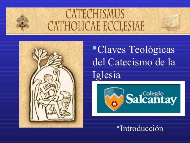 Claves Teológicasdel Catecismo de laIglesia     Introducción
