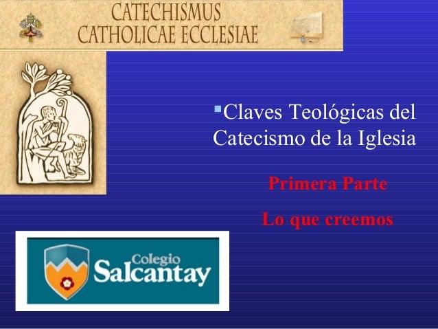 Claves Teológicas delCatecismo de la Iglesia      Primera Parte     Lo que creemos