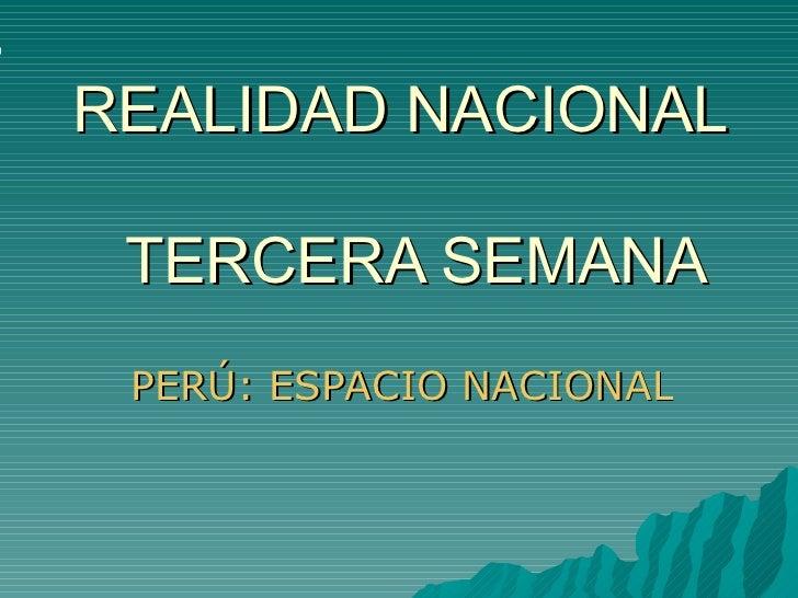 REALIDAD NACIONAL  TERCERA SEMANA PERÚ: ESPACIO NACIONAL,EN AMÉRICA Y EL MUNDO