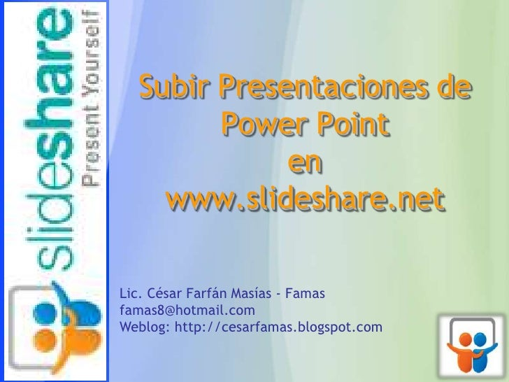 Subir Presentaciones de        Power Point             en    www.slideshare.netLic. César Farfán Masías - Famasfamas8@hotm...