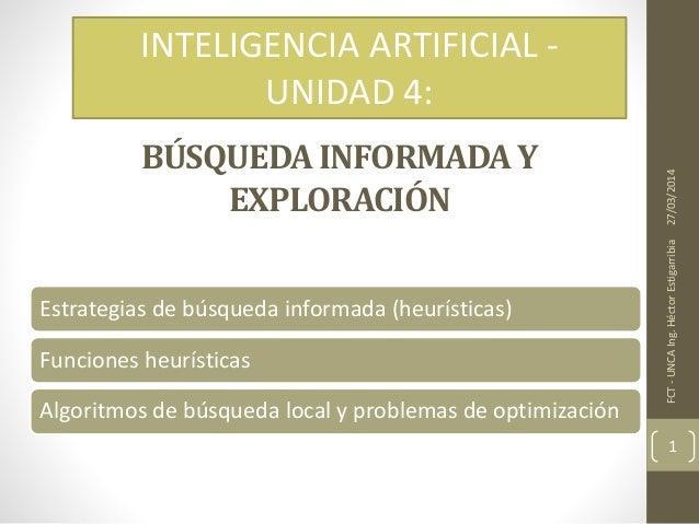 BÚSQUEDA INFORMADA Y EXPLORACIÓN Estrategias de búsqueda informada (heurísticas) Funciones heurísticas Algoritmos de búsqu...
