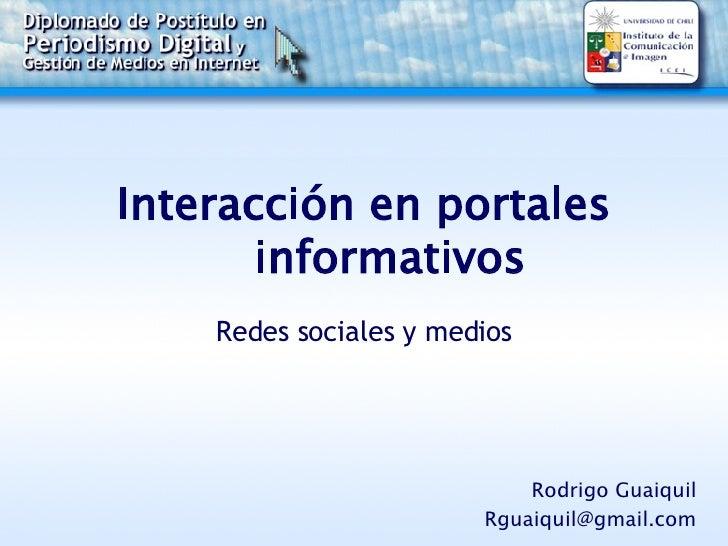 Interacción en portales informativos  Redes sociales y medios Rodrigo Guaiquil [email_address]