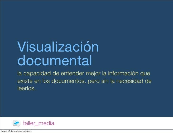 Visualización                documental                la capacidad de entender mejor la información que                ex...