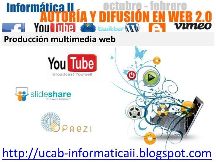 Producción multimedia webhttp://ucab-informaticaii.blogspot.com