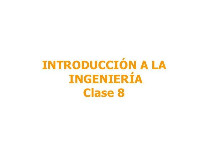 INTRODUCCIÓN A LA INGENIERÍA Clase 8
