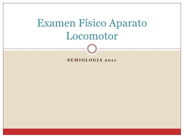 Examen Físico Aparato    Locomotor     SEMIOLOGIA 2011