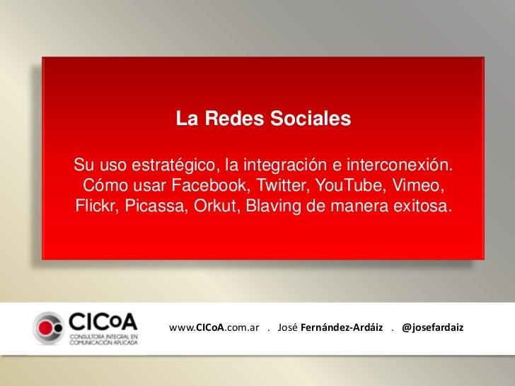 La Redes Sociales<br />Su uso estratégico, la integración e interconexión.<br />Cómo usar Facebook, Twitter, YouTube, Vime...