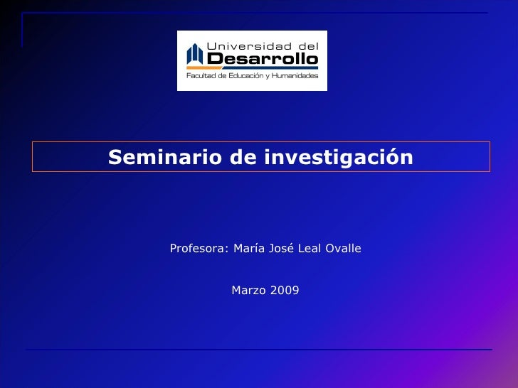 Seminario de investigación Profesora: María José Leal Ovalle Marzo 2009