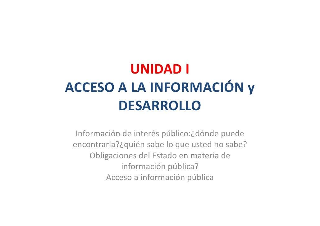 UNIDADI ACCESOALAINFORMACIÓNy ACCESO A LA INFORMACIÓN y        DESARROLLO   Informacióndeinteréspúblico:¿dóndep...
