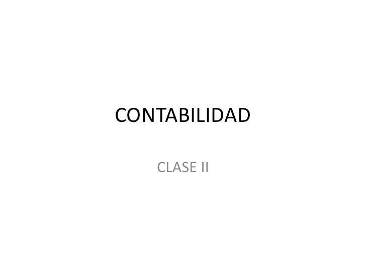 CONTABILIDAD <br />CLASE II<br />