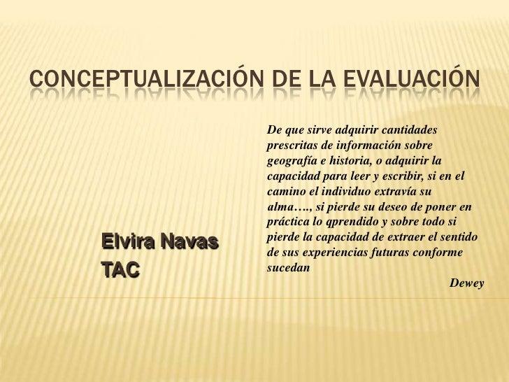 Conceptualización de la Evaluación<br />De que sirve adquirir cantidades prescritas de información sobre geografía e histo...