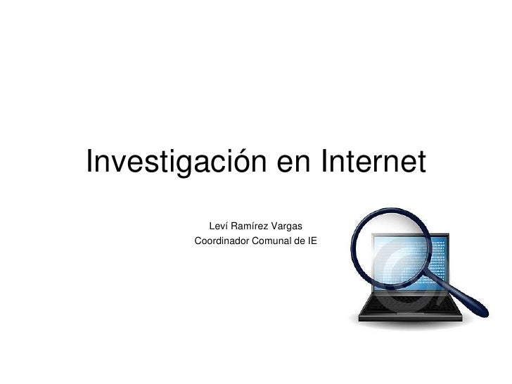 Investigación en Internet<br />Leví Ramírez Vargas<br />Coordinador Comunal de IE<br />