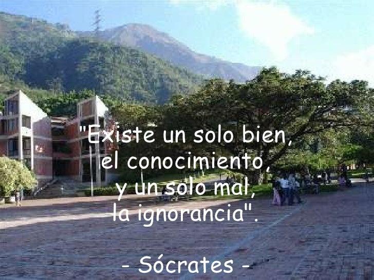 """""""Existe un solo bien, <br />el conocimiento, <br />y un solo mal, <br />la ignorancia"""".<br />- Sócrates -<br />"""