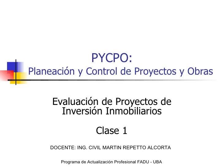 PYCPO: Planeación y Control de Proyectos y Obras Evaluación de Proyectos de Inversión Inmobiliarios Clase 1 Programa de Ac...