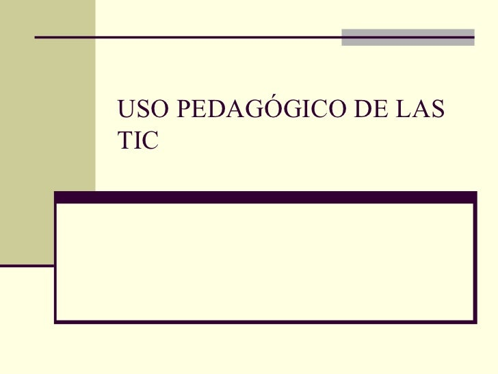 USO PEDAGÓGICO DE LAS TIC