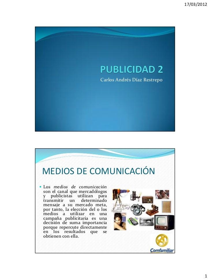 17/03/2012                             Carlos Andrés Díaz Restrepo MEDIOS DE COMUNICACIÓN Los medios de comunicación son ...