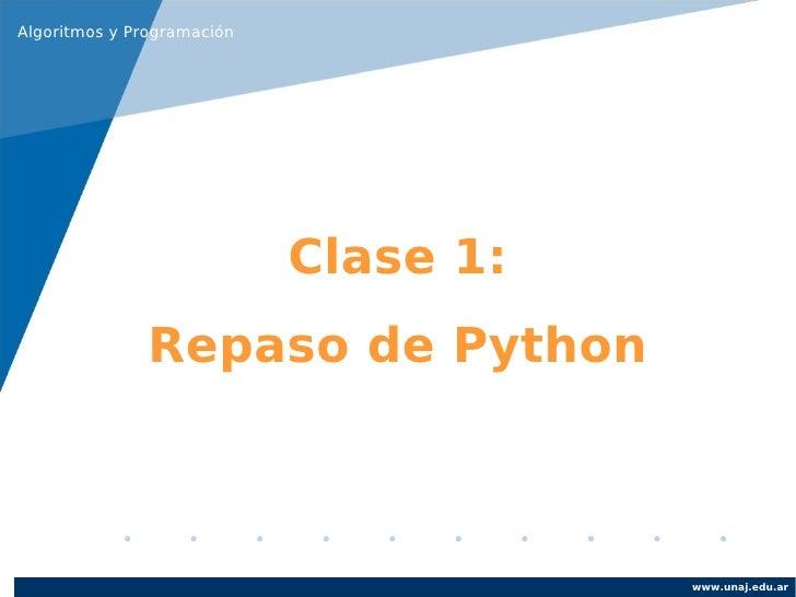 Algoritmos y Programación                            Clase 1:               Repaso de Python                              ...