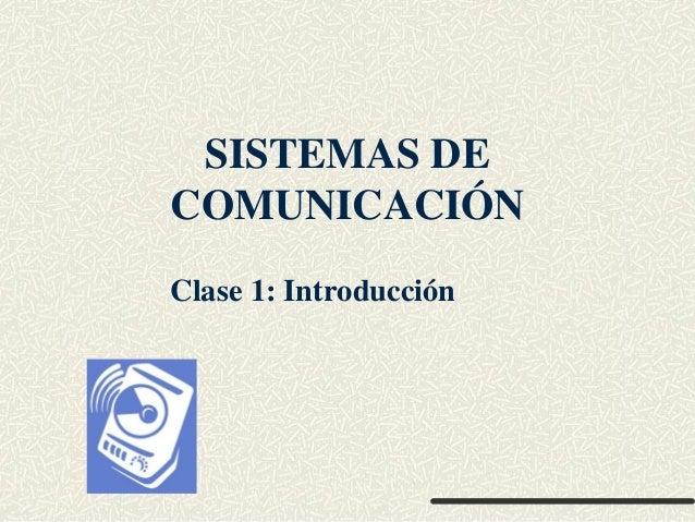 SISTEMAS DECOMUNICACIÓNClase 1: Introducción