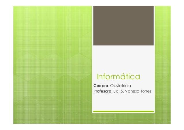 InformáticaCarrera: ObstetriciaProfesora: Lic. S. Vanesa Torres