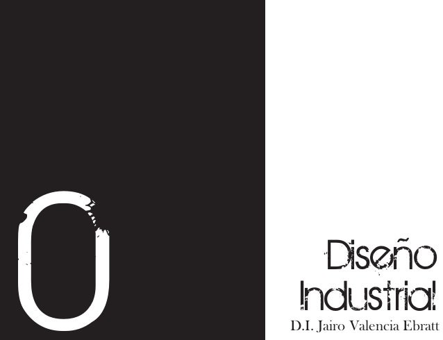 0  Diseño Industrial D.I. Jairo Valencia Ebratt