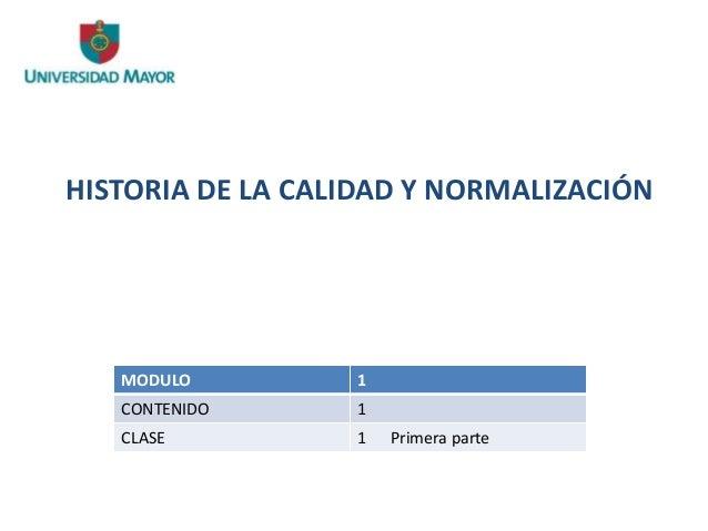 HISTORIA DE LA CALIDAD Y NORMALIZACIÓN MODULO 1 CONTENIDO 1 CLASE 1 Primera parte