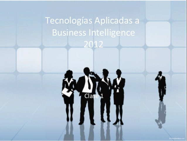 Tecnologías Aplicadas a Business Intelligence - 2012 Tecnologías Aplicadas a Business Intelligence 2012 Clase 1