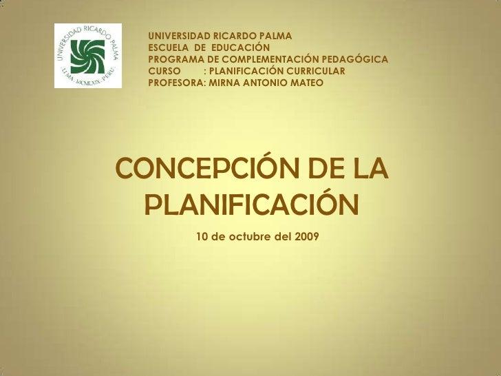 UNIVERSIDAD RICARDO PALMA<br />ESCUELA  DE  EDUCACIÓN<br />PROGRAMA DE COMPLEMENTACIÓN PEDAGÓGICA<br />CURSO  : PLA...