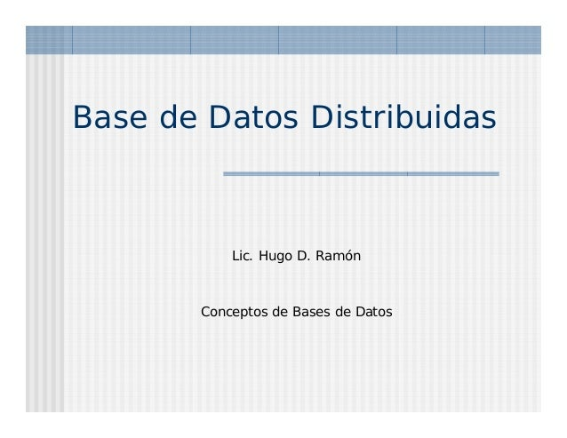 Base de Datos Distribuidas           Lic. Hugo D. Ramón       Conceptos de Bases de Datos