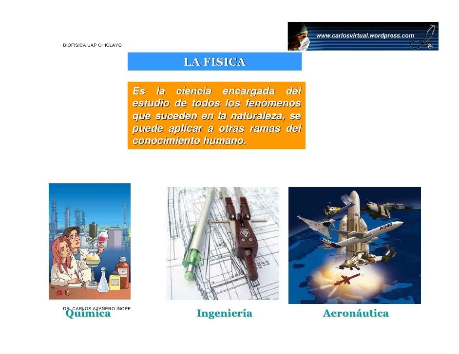 BIOFISICA UAP CHICLAYO                                        LA FISICA                             Es la ciencia encargad...