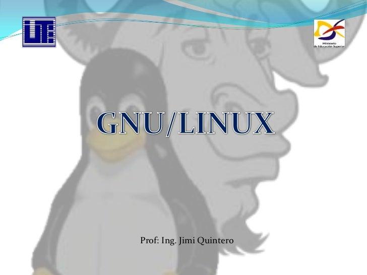 GNU/LINUX<br />Prof: Ing. Jimi Quintero<br />