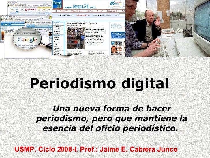 Periodismo digital  Una nueva forma de hacer periodismo, pero que mantiene la esencia del oficio periodístico.  USMP. Cicl...