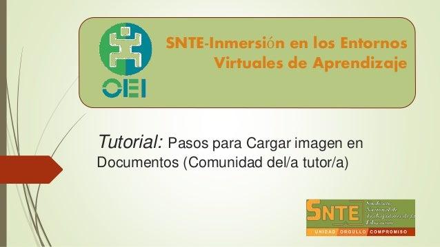 Tutorial: Pasos para Cargar imagen en Documentos (Comunidad del/a tutor/a) SNTE-Inmersión en los Entornos Virtuales de Apr...