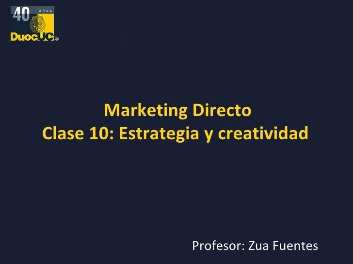 Marketing Directo Clase 10: Estrategia y creatividad  Profesor: Zua Fuentes