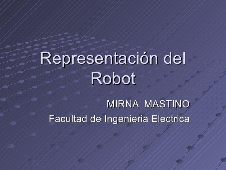 Representación del Robot MIRNA  MASTINO Facultad de Ingenieria Electrica