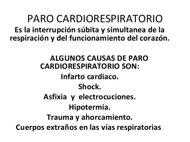 PARO CARDIORESPIRATORIO Es la interrupción súbita y simultanea de la respiración y del funcionamiento del corazón. ALGUNOS...