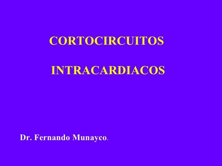 CORTOCIRCUITOS  INTRACARDIACOS Dr. Fernando Munayco .