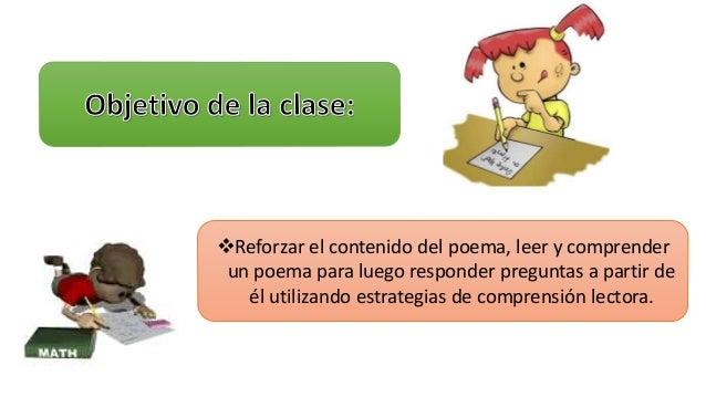 Reforzar el contenido del poema, leer y comprender  un poema para luego responder preguntas a partir de  él utilizando es...
