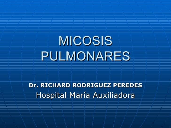 MICOSIS PULMONARES Dr. RICHARD RODRIGUEZ PEREDES Hospital María Auxiliadora